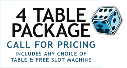 4 Table Package - Call for Pricing - Includes Any Choice of Table & Free Slot Machine.